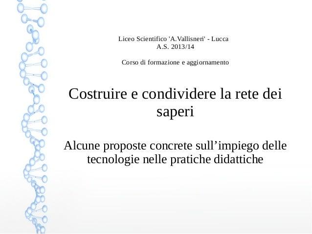Liceo Scientifico 'A.Vallisneri' - Lucca A.S. 2013/14 Corso di formazione e aggiornamento  Costruire e condividere la rete...