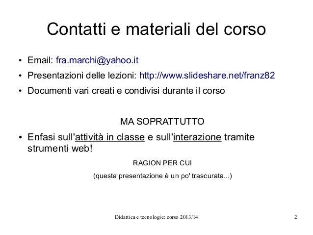 Contatti e materiali del corso ●  Email: fra.marchi@yahoo.it  ●  Presentazioni delle lezioni: http://www.slideshare.net/fr...