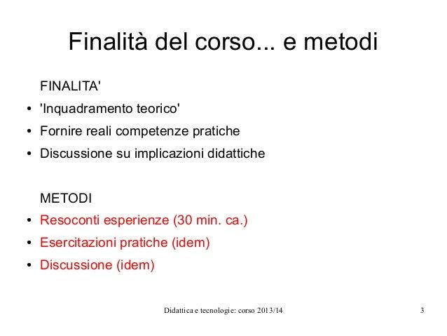Finalità del corso... e metodi FINALITA' ●  'Inquadramento teorico'  ●  Fornire reali competenze pratiche  ●  Discussione ...