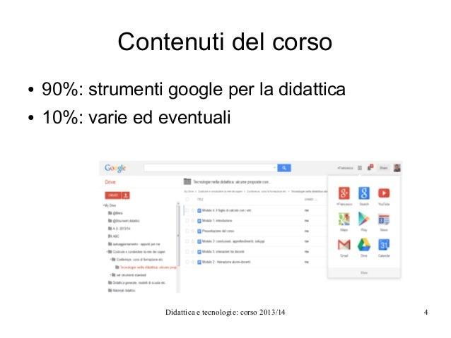 Contenuti del corso ●  90%: strumenti google per la didattica  ●  10%: varie ed eventuali  Didattica e tecnologie: corso 2...