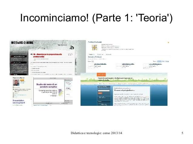 Incominciamo! (Parte 1: 'Teoria')  Didattica e tecnologie: corso 2013/14  5