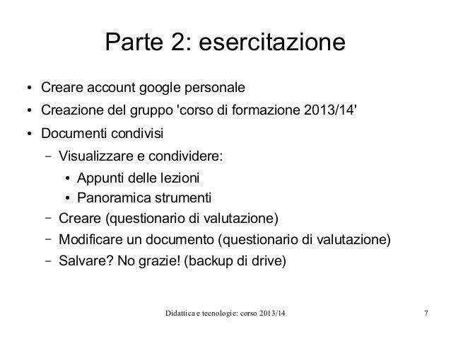 Parte 2: esercitazione ●  Creare account google personale  ●  Creazione del gruppo 'corso di formazione 2013/14'  ●  Docum...