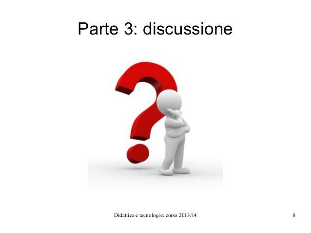 Parte 3: discussione  Didattica e tecnologie: corso 2013/14  8