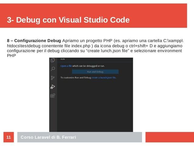 Corso Laravel di B. Ferrari11 3- Debug con Visual Studio Code 8 – Configurazione Debug Apriamo un progetto PHP (es. apriam...