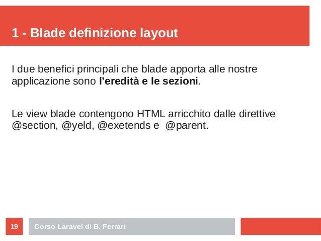 Corso Laravel di B. Ferrari19 1 - Blade definizione layout I due benefici principali che blade apporta alle nostre applica...