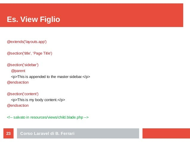 Corso Laravel di B. Ferrari23 Es. View Figlio @extends('layouts.app') @section('title', 'Page Title') @section('sidebar') ...