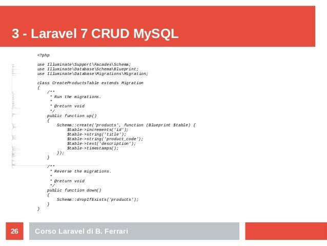 Corso Laravel di B. Ferrari26 3 - Laravel 7 CRUD MySQL <?php useIl lumi nateSupportFacadesSchema; useIl lumi nateDatabase ...