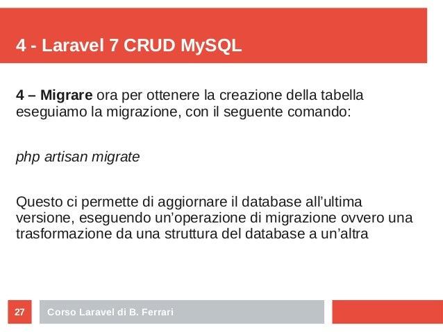 Corso Laravel di B. Ferrari27 4 - Laravel 7 CRUD MySQL 4 – Migrare ora per ottenere la creazione della tabella eseguiamo l...