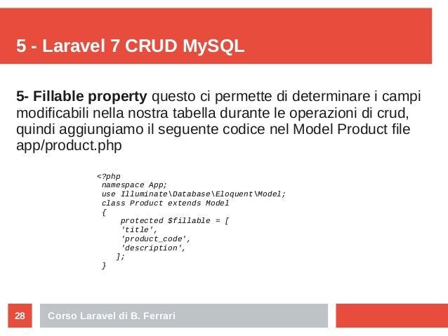 Corso Laravel di B. Ferrari28 5 - Laravel 7 CRUD MySQL 5- Fillable property questo ci permette di determinare i campi modi...