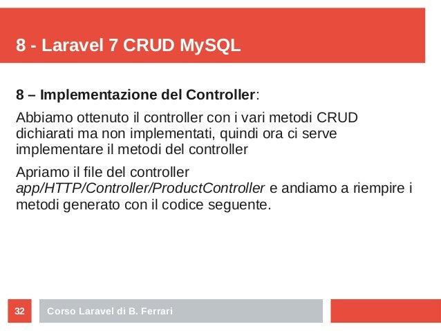 Corso Laravel di B. Ferrari32 8 - Laravel 7 CRUD MySQL 8 – Implementazione del Controller: Abbiamo ottenuto il controller ...
