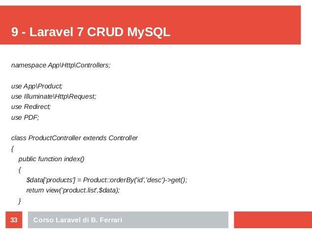 Corso Laravel di B. Ferrari33 9 - Laravel 7 CRUD MySQL namespace AppHttpControllers; use AppProduct; use IlluminateHttpReq...