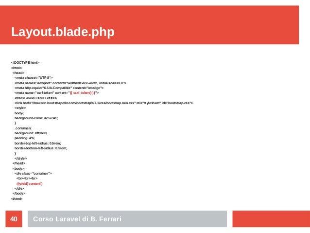 "Corso Laravel di B. Ferrari40 Layout.blade.php <!DOCTYPE html> <html> <head> <meta charset=""UTF-8""> <meta name=""viewport"" ..."