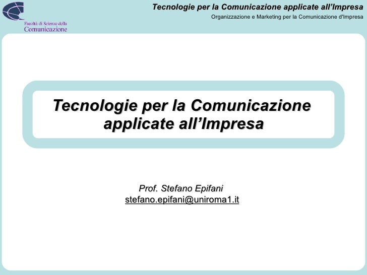 Tecnologie per la Comunicazione  applicate all'Impresa Prof. Stefano Epifani   [email_address]