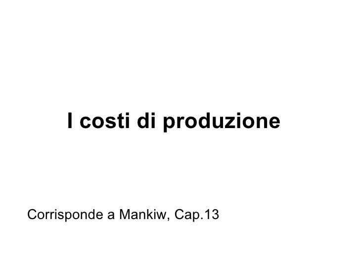 I costi di produzione Corrisponde a Mankiw, Cap.13