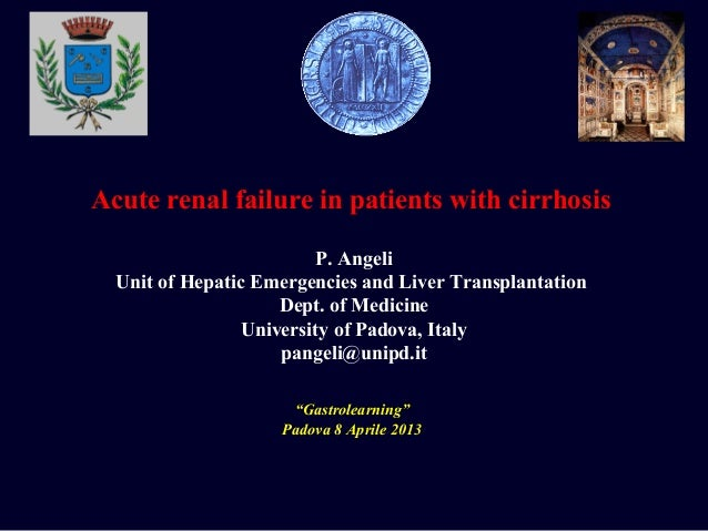 """Acute renal failure in patients with cirrhosis""""Gastrolearning""""Padova 8 Aprile 2013P. AngeliUnit of Hepatic Emergencies and..."""