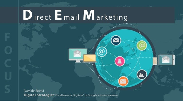 "Direct Email Marketing F O C U S Davide Rossi Digital Strategist""Eccellenze in Digitale"" di Google e Unioncamere"