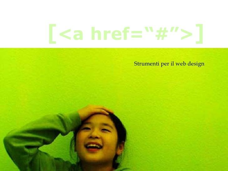 """Strumenti per il web design [ <a href=""""#""""> ]"""