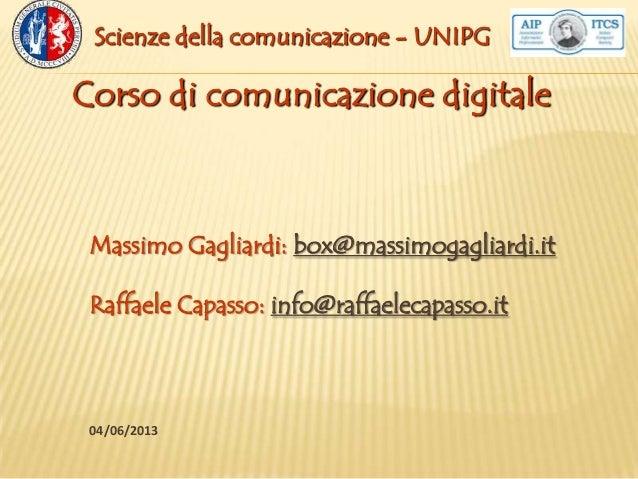 04/06/2013Massimo Gagliardi: box@massimogagliardi.itRaffaele Capasso: info@raffaelecapasso.itCorso di comunicazione digita...