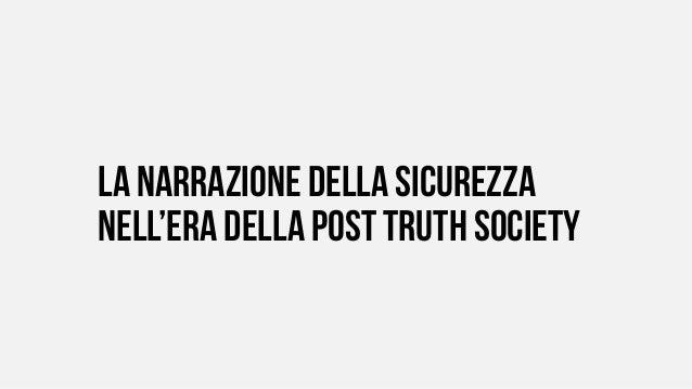 LA NARRAZIONE DELLA SICUREZZA NELL'ERA DELLA POST TRUTH SOCIETy