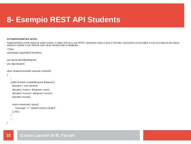 Corso Laravel di B. Ferrari10 8- Esempio REST API Students 11 Implementazione action: Implementiamo come segue la action c...