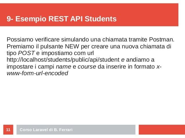 Corso Laravel di B. Ferrari11 9- Esempio REST API Students Possiamo verificare simulando una chiamata tramite Postman. Pre...