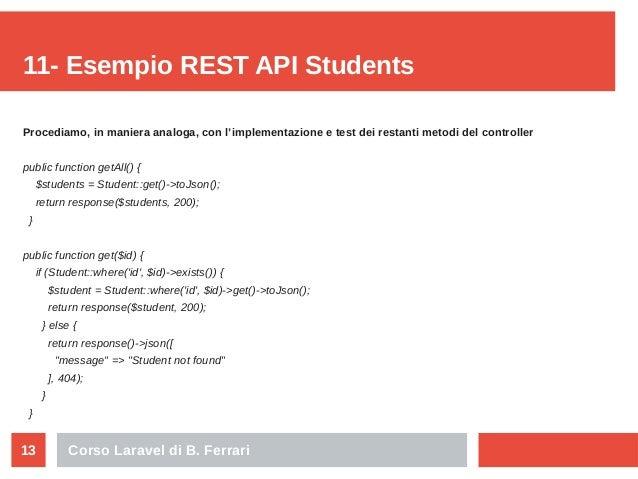 Corso Laravel di B. Ferrari13 11- Esempio REST API Students Procediamo, in maniera analoga, con l'implementazione e test d...