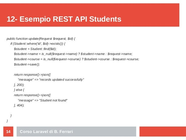 Corso Laravel di B. Ferrari14 12- Esempio REST API Students public function update(Request $request, $id) { if (Student::w...