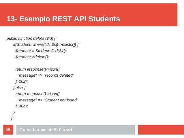 Corso Laravel di B. Ferrari15 13- Esempio REST API Students public function delete ($id) { if(Student::where('id', $id)->e...