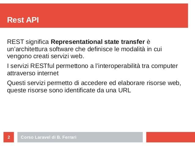Corso Laravel di B. Ferrari2 Rest API REST significa Representational state transfer è un'architettura software che defini...