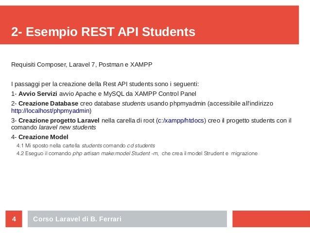 Corso Laravel di B. Ferrari4 2- Esempio REST API Students Requisiti Composer, Laravel 7, Postman e XAMPP I passaggi per la...