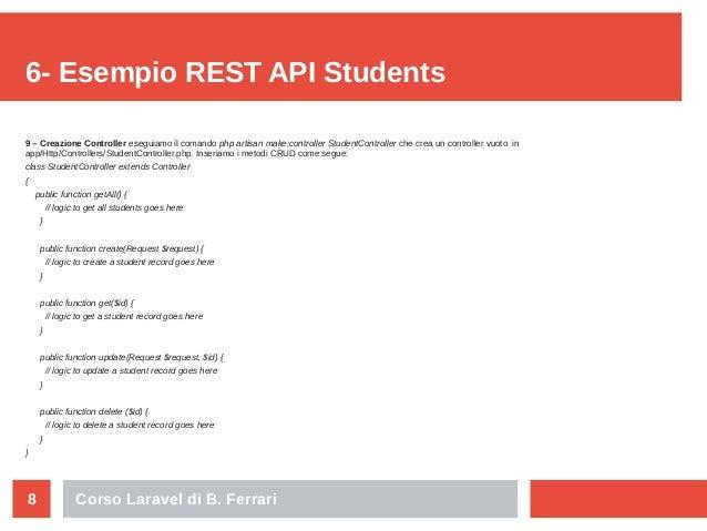 Corso Laravel di B. Ferrari8 6- Esempio REST API Students 9 – Creazione Controller eseguiamo il comando php artisan make:c...