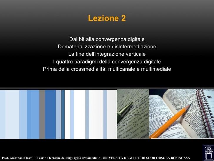 Lezione 2 Dal bit alla convergenza digitale Dematerializzazione e disintermediazione La fine dell'integrazione verticale I...