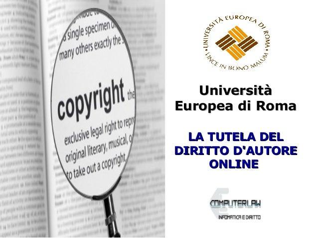 LA TUTELA DELLA TUTELA DEL DIRITTO D'AUTOREDIRITTO D'AUTORE ONLINEONLINE UniversitàUniversità EuropeaEuropea di Romadi Roma