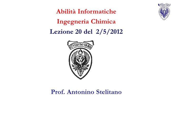 Abilità Informatiche  Ingegneria ChimicaLezione 20 del 2/5/2012Prof. Antonino Stelitano