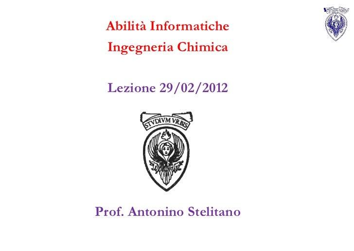 Abilità Informatiche Ingegneria Chimica  Lezione 29/02/2012Prof. Antonino Stelitano