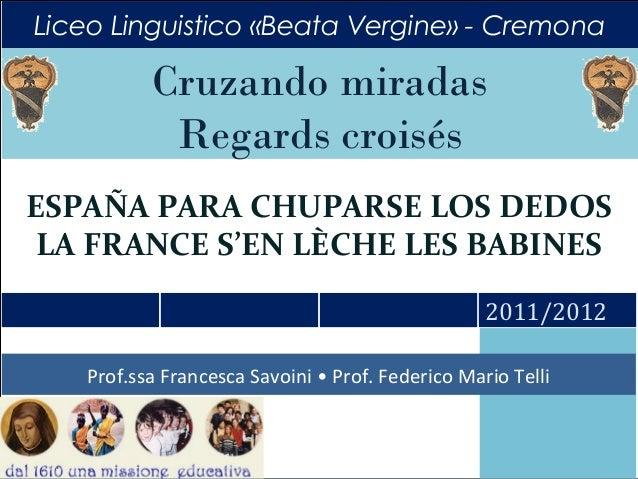 Liceo Linguistico «Beata Vergine» - Cremona  Cruzando miradas Regards croisés ESPAÑA PARA CHUPARSE LOS DEDOS LA FRANCE S'E...