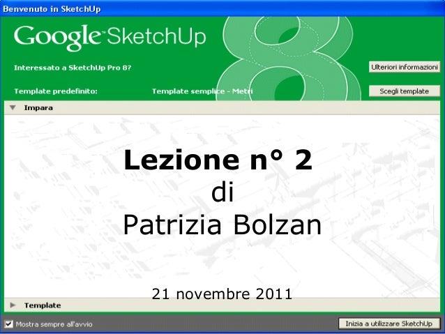 Lezione n° 2       diPatrizia Bolzan  21 novembre 2011