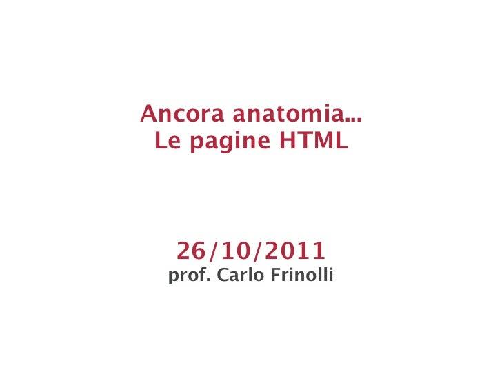 Ancora anatomia... Le pagine HTML  26/10/2011  prof. Carlo Frinolli