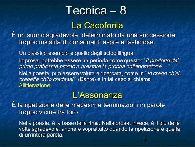 Tecnica – 8 La Cacofonia  È un suono sgradevole, determinato da una successione troppo insistita di consonanti aspre e fas...
