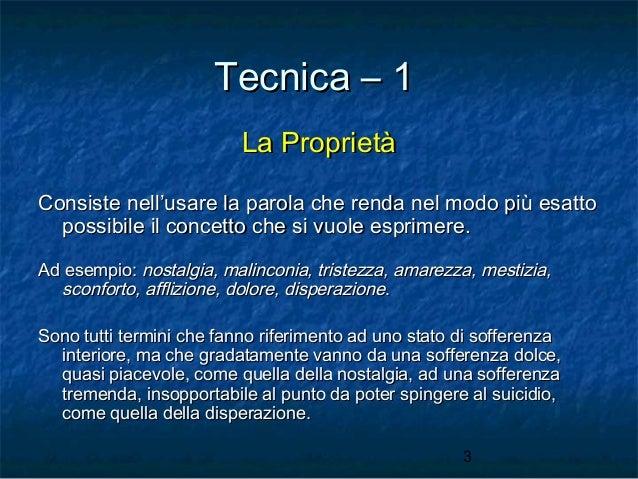 Tecnica – 1 La Proprietà Consiste nell'usare la parola che renda nel modo più esatto possibile il concetto che si vuole es...