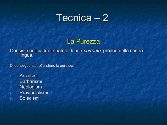 Tecnica – 2 La Purezza Consiste nell'usare le parole di uso corrente, proprie della nostra lingua. Di conseguenza, offendo...