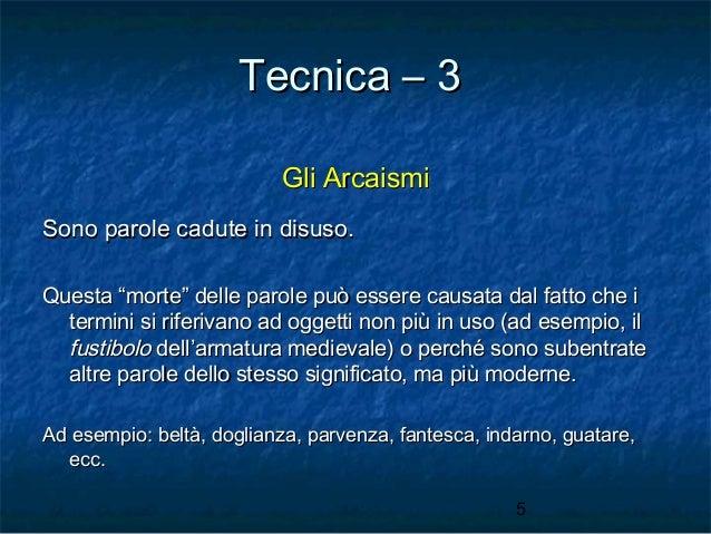 """Tecnica – 3 Gli Arcaismi Sono parole cadute in disuso. Questa """"morte"""" delle parole può essere causata dal fatto che i term..."""