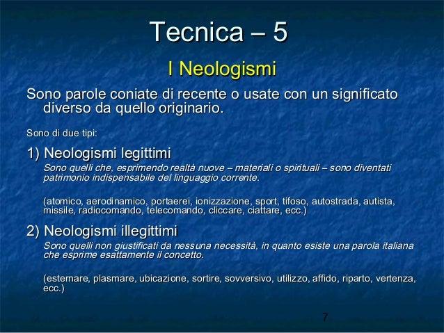 Tecnica – 5 I Neologismi Sono parole coniate di recente o usate con un significato diverso da quello originario. Sono di d...