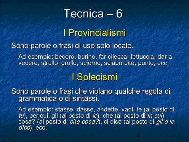 Tecnica – 6 I Provincialismi Sono parole o frasi di uso solo locale. Ad esempio: becero, burino, far cilecca, fettuccia, d...