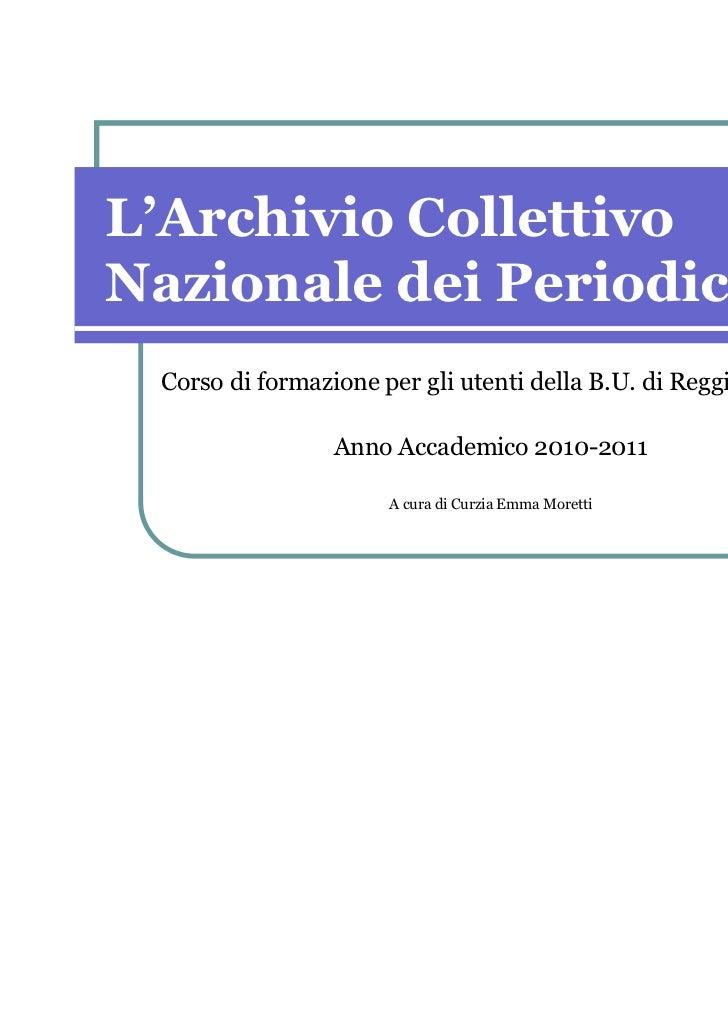 L'Archivio CollettivoNazionale dei Periodici Corso di formazione per gli utenti della B.U. di Reggio Emilia               ...
