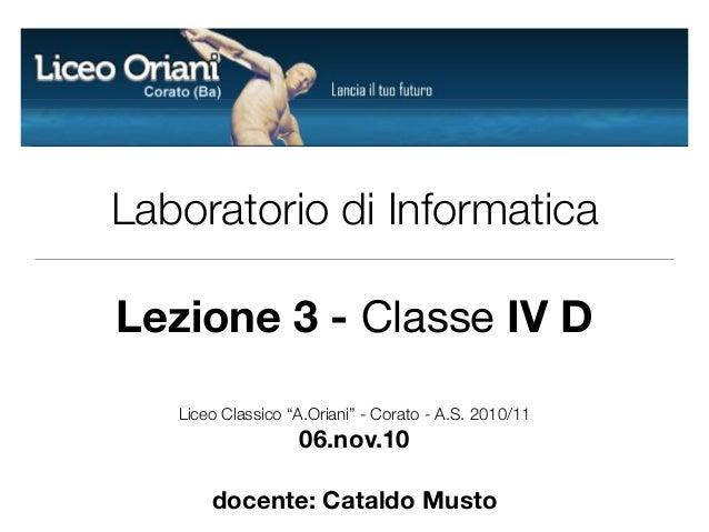 """Laboratorio di Informatica Lezione 3 - Classe IV D Liceo Classico """"A.Oriani"""" - Corato - A.S. 2010/11 06.nov.10 docente: Ca..."""