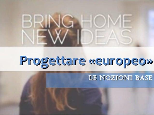 Progettare «europeo» Le nozioni base