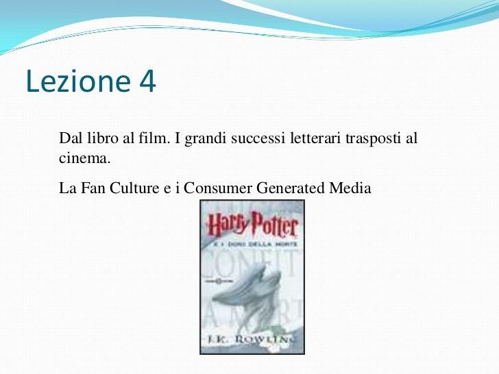 Lezione 4  Dal libro al film. I grandi successi letterari trasposti al  cinema.  La Fan Culture e i Consumer Generated Media