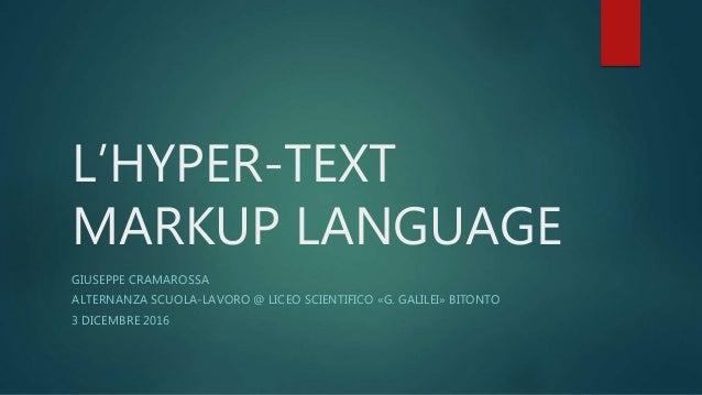 L'HYPER-TEXT MARKUP LANGUAGE GIUSEPPE CRAMAROSSA ALTERNANZA SCUOLA-LAVORO @ LICEO SCIENTIFICO «G. GALILEI» BITONTO 3 DICEM...
