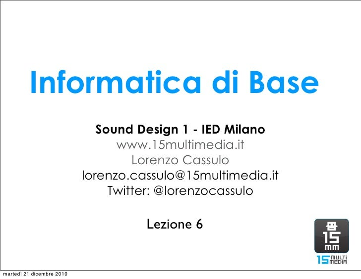 Informatica di Base                              Sound Design 1 - IED Milano                                 www.15multime...